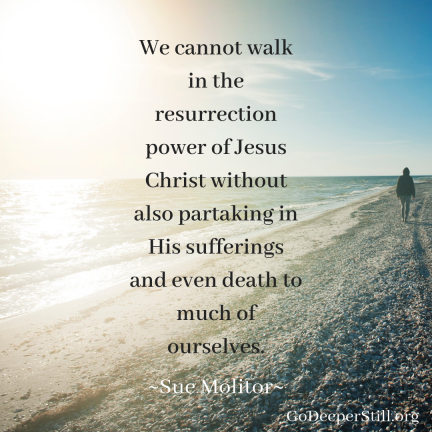 We cannot walk in the resurrection power of Jesus Christ without also partaking in His sufferings and even death to much of ourselves.1