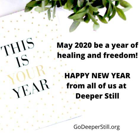 May 2020 be a year of healing and freedom! HAPPY NEW YEAR from all of us at Deeper Still