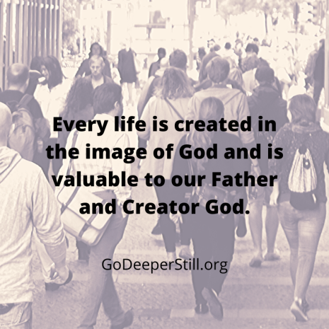 Every life is created in the image of God and is valuable to our Father and Creator God.